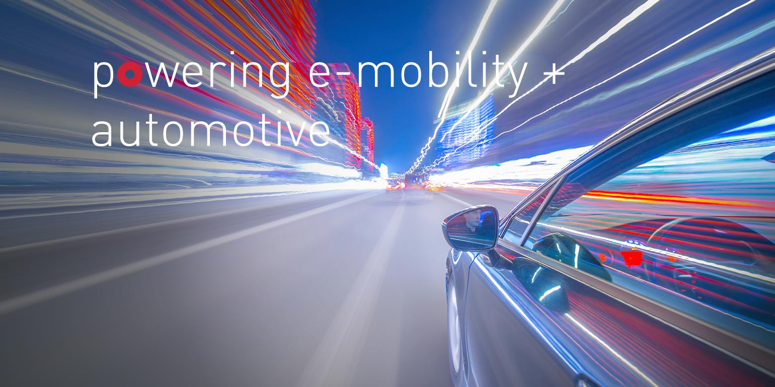powering e-mobility + automotive